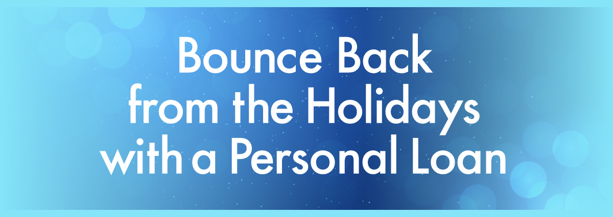 Bounce Back from the Holidays with a Personal Loan