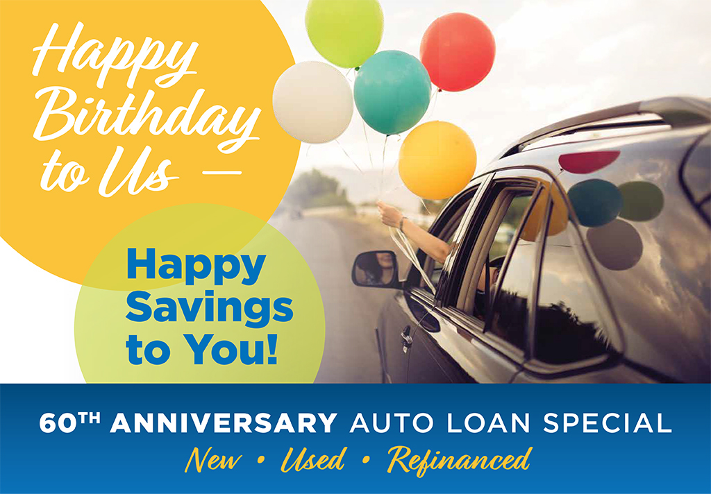 Happy Birthday to Us – Happy Savings to You!   60th Anniversary Auto Loan Special  New · Used · Refinanced