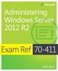 Exam Ref MCSA 70-411: Administering Windows Server 2012 R2