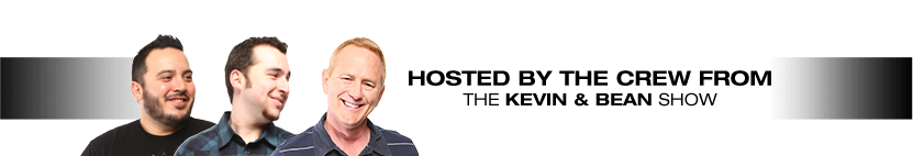 Hosted by the Kevin & Bean Show crew