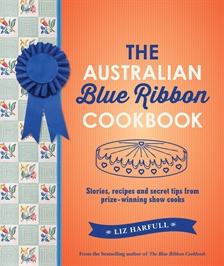The Australian Blue Ribbon Cookbook by Liz Harfull