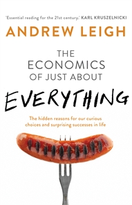 The Economics of Just About Everything by Andrew Leigh