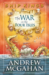 The War of the Four Isles: The Ship Kings 3 by Andrew McGahan