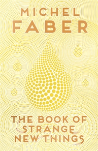Book of Strange New Things by Michel Faber