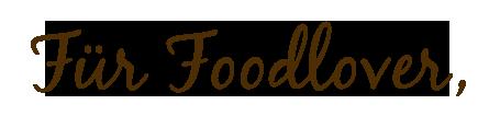 Für Foodlover