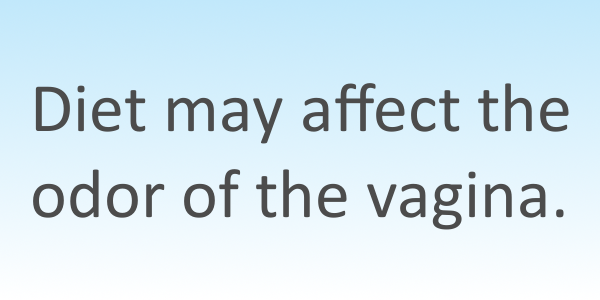 Diet may affect the odor of the vagina