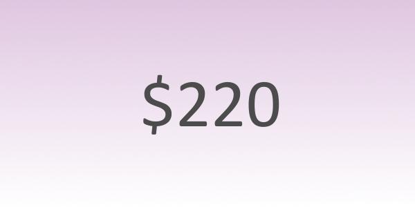 Two hundred twenty dollars