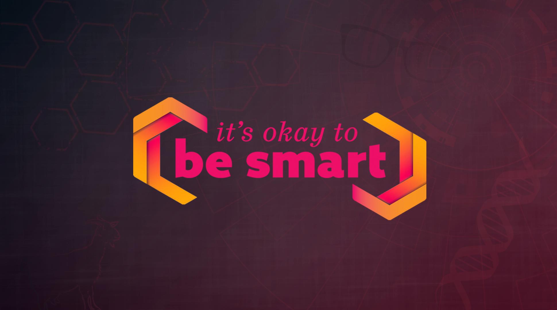 It's OKAY to be Smart